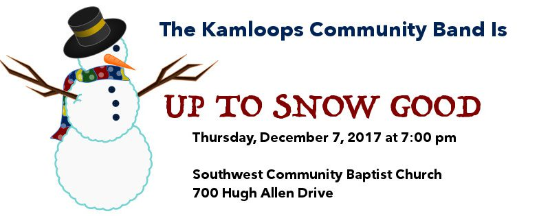 "kamloops community band presents ""up to snow good"" on december 7, 2017"