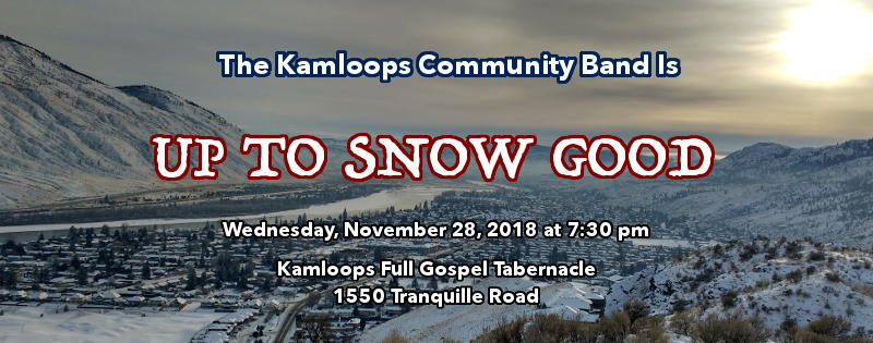 "the kamloops community band presents ""up to snow good"" on november 28, 2018"